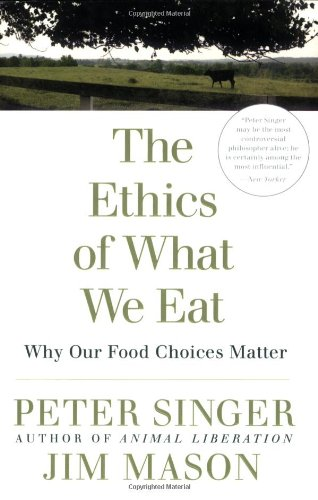 Ethics of What We Eat Why Our Food Choices Matter  2006 edition cover