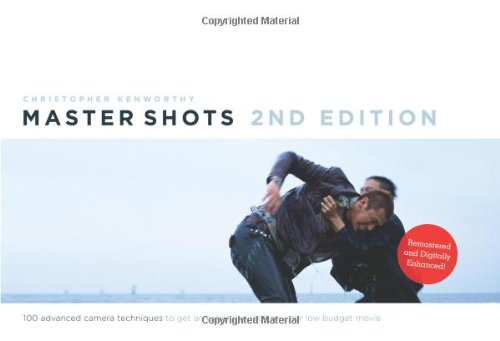 Master Shots 100 Advanced Camera Techniques to Get an Expensive Look on Your Low-Budget Movie 2nd 2012 (Revised) edition cover