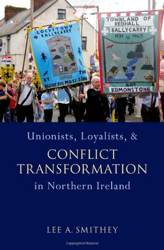Unionists, Loyalists, and Conflict Transformation in Northern Ireland   2011 9780195395877 Front Cover