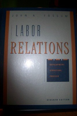 Labor Relations Development, Structure and Process 7th 1999 9780256238877 Front Cover