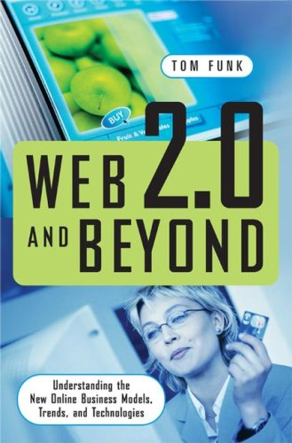 Web 2.0 and Beyond Understanding the New Online Business Models, Trends, and Technologies  2008 9780313351877 Front Cover