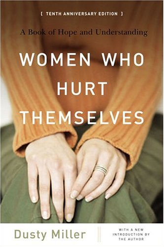 Women Who Hurt Themselves A Book of Hope and Understanding 10th 2005 (Anniversary) edition cover
