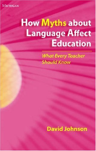How Myths about Language Affect Education What Every Teacher Should Know  2008 edition cover