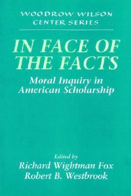 In Face of the Facts Moral Inquiry in American Scholarship  2002 9780521628877 Front Cover