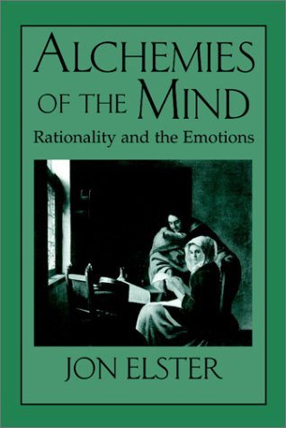 Alchemies of the Mind Rationality and the Emotions  1999 edition cover