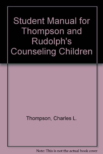 Student Manual for Thompson and Rudolph's Counseling Children:  6th 2003 9780534556877 Front Cover