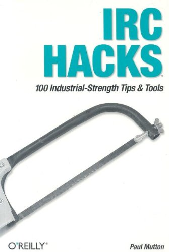 IRC Hacks 100 Industrial-Strength Tips and Tools  2004 9780596006877 Front Cover