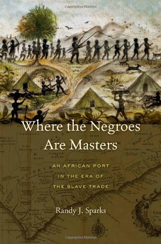 Where the Negroes Are Masters An African Port in the ERA of the Slave Trade  2014 9780674724877 Front Cover