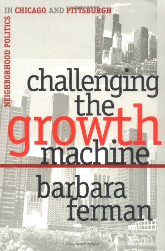 Challenging the Growth Machine Neighborhood Politics in Chicago and Pittsburgh  1996 9780700607877 Front Cover