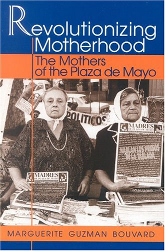 Revolutionizing Motherhood The Mothers of the Plaza de Mayo  1994 edition cover