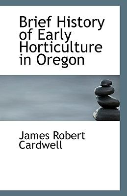 Brief History of Early Horticulture in Oregon N/A 9781113510877 Front Cover