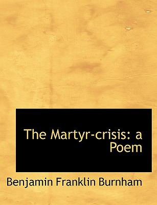 Martyr-Crisis : A Poem N/A 9781115321877 Front Cover