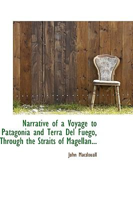 Narrative of a Voyage to Patagonia and Terra Del Fuégo, Through the Straits of Magellan N/A 9781115347877 Front Cover