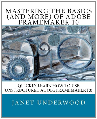 Mastering the Basics (and more) of Adobe FrameMaker 10  N/A edition cover