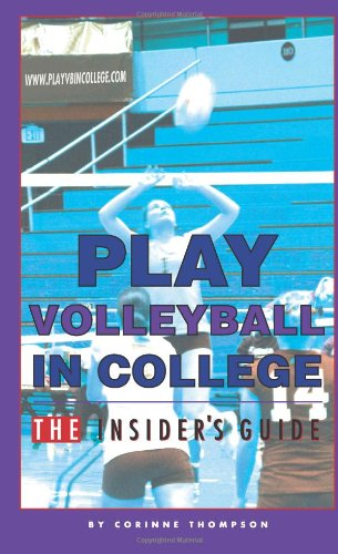 Play Volleyball in College. the Insider's Guide  N/A 9781461125877 Front Cover
