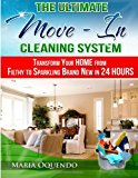 Ultimate Move-In Cleaning System Transform Your Home from Filthy to Sparkling Brand New in 24 Hours N/A 9781482704877 Front Cover