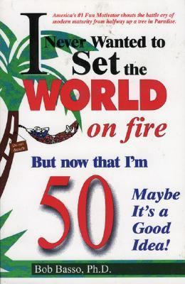 I Never Wanted to Set the World on Fire But Now That I'm Fifty, Maybe It's a Good Idea! N/A 9781556223877 Front Cover