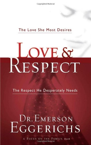 Love and Respect The Respect He Desperately Needs  2004 9781591451877 Front Cover