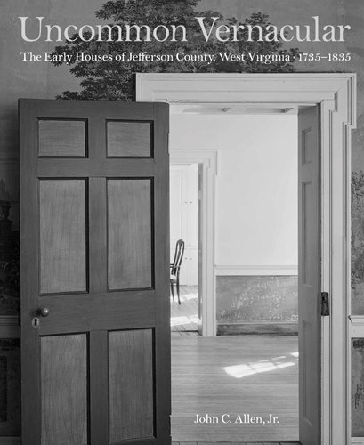 Uncommon Vernacular The Early Houses of Jefferson County, West Virginia, 1735-1835  2011 edition cover