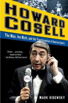 Howard Cosell The Man, the Myth, and the Transformation of American Sports N/A 9780393343878 Front Cover