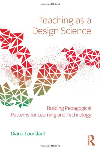 Teaching as a Design Science Building Pedagogical Patterns for Learning and Technology 3rd 2012 (Revised) 9780415803878 Front Cover