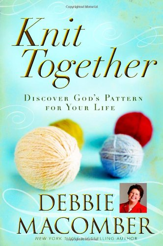 Knit Together Discover God's Pattern for Your Life  2007 edition cover