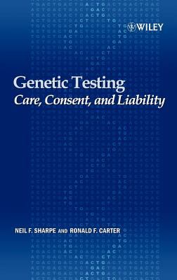 Genetic Testing Care, Consent and Liability  2006 9780471649878 Front Cover