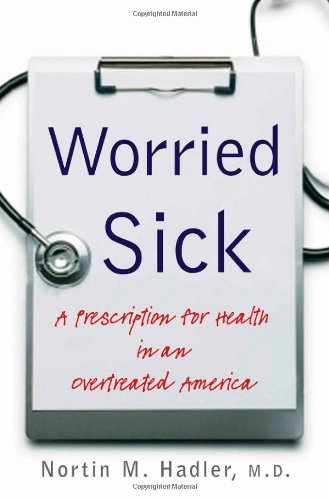 Worried Sick A Prescription for Health in an Overtreated America  2008 edition cover