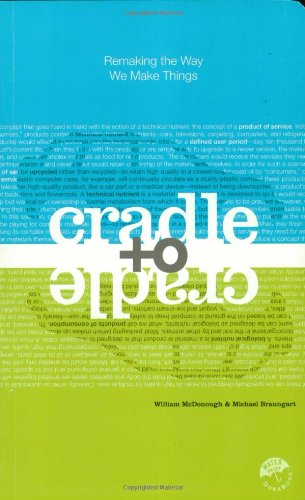 Cradle to Cradle Remaking the Way We Make Things  2008 9780865475878 Front Cover