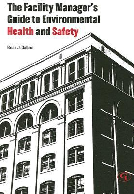 Facility Manager's Guide to Environmental Health and Safety   2008 edition cover
