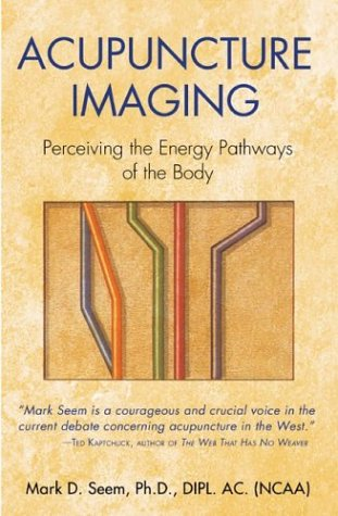 Acupuncture Imaging Perceiving the Energy Pathways of the Body  2004 9780892811878 Front Cover