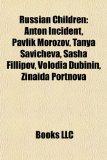 Russian Children : Anton Incident, Pavlik Morozov, Tanya Savicheva, Sasha Fillipov, Volodia Dubinin, Zinaida Portnova N/A 9781157269878 Front Cover
