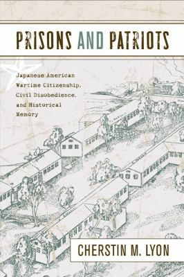 Prisons and Patriots Japanese American Wartime Citizenship, Civil Disobedience, and Historical Memory  2012 edition cover