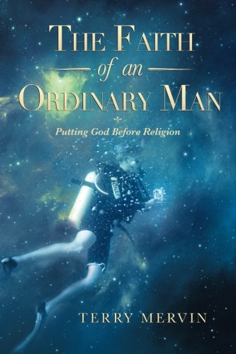 Faith of an Ordinary Man Putting God Before Religion  2013 9781483643878 Front Cover