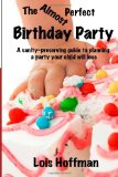 Almost Perfect Birthday Party A Sanity-Preserving Guide to Planning a Party Your Child Will Love N/A 9781493501878 Front Cover