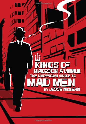 Kings of Madison Avenue The Unofficial Guide to Mad Men  2009 9781550228878 Front Cover