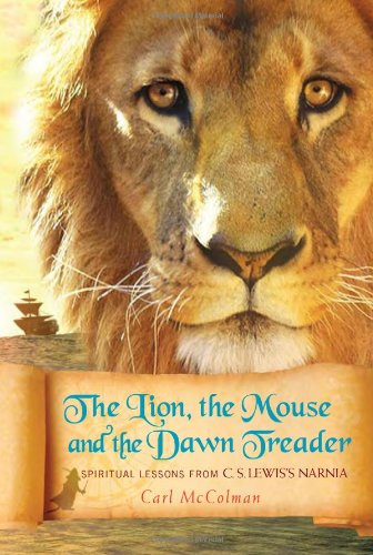 Lion, the Mouse, and the Dawn Treader Spiritual Lessons from C. S. Lewis's Narnia  2010 9781557258878 Front Cover