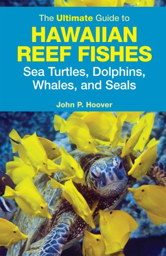 Ultimate Guide to Hawaiian Reef Fishes Sea Turtles, Dolphins, Whales, and Seals   2008 edition cover