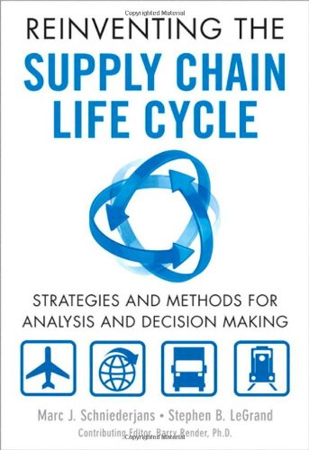 Reinventing the Supply Chain Life Cycle Strategies and Methods for Analysis and Decision Making  2013 (Revised) 9780132963879 Front Cover