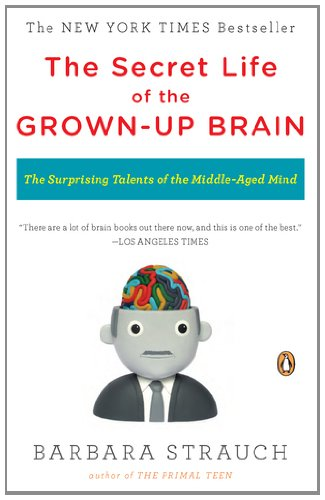 Secret Life of the Grown-Up Brain The Surprising Talents of the Middle-Aged Mind N/A edition cover