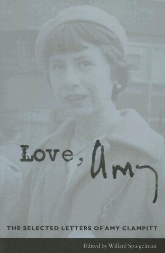 Love, Amy The Selected Letters of Amy Clampitt  2007 9780231132879 Front Cover