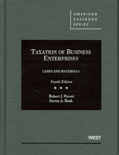 Peroni and Bank's Taxation of Business Enterprises, Cases and Materials, 4th  4th 2012 (Revised) edition cover