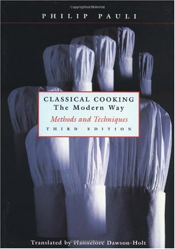 Classical Cooking the Modern Way Methods and Techniques 3rd 1999 (Revised) edition cover