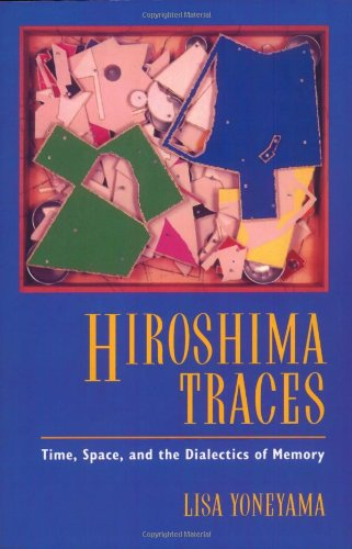 Hiroshima Traces Time, Space, and the Dialectics of Memory  1999 9780520085879 Front Cover
