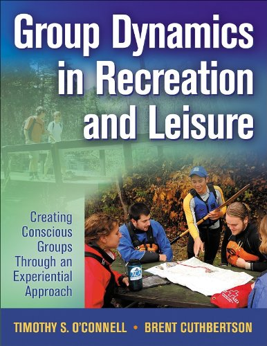 Group Dynamics in Recreation and Leisure Creating Conscious Groups Through an Experiential Approach  2009 edition cover