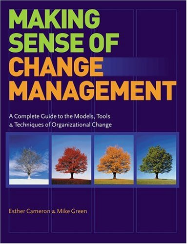 Making Sense of Change Management A Complete Guide to the Models, Tools and Techniques of Organisational Change  2004 9780749440879 Front Cover