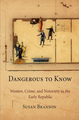 Dangerous to Know Women, Crime, and Notoriety in the Early Republic  2008 edition cover