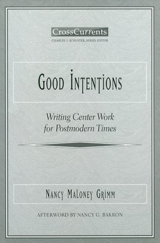Good Intentions Writing Center Work for Postmodern Times  1999 edition cover