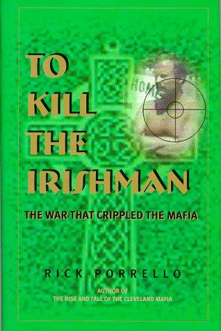 To Kill the Irishman : The War That Crippled the Mafia 1st 1998 edition cover