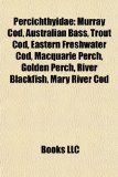 Percichthyidae Murray Cod, Australian Bass, Trout Cod, Eastern Freshwater Cod, Macquarie Perch, Golden Perch, River Blackfish, Mary River Cod N/A edition cover